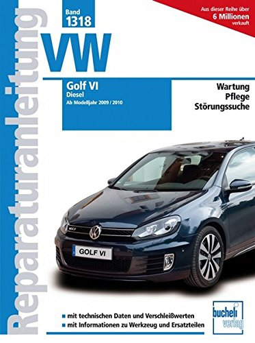 VW Golf VI - Diesel: Wartung / Pflege / Störungssuche - mit techn. Daten und Verschleißwerten / info zu Werkzeuge und Ersatzteilen (Reparaturanleitungen)