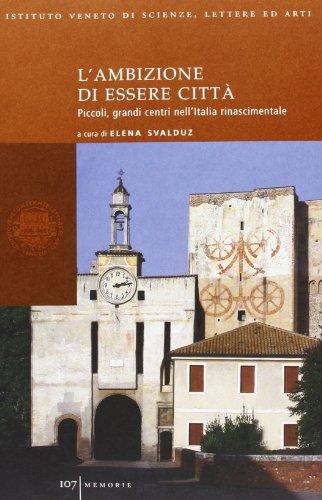 L'ambizione di essere città. Piccoli, grandi centri nell'Italia rinascimentale