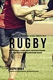 Il Programma Di Allenamento Di Forza Completo Per Il Rugby: Aumenta Potenza, Velocita, Agilita, E Resistenza Attraverso Un Allenamento Di Forza Ed Un'alimentazione Adeguata...