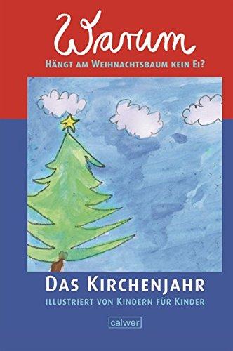 Warum hängt am Weihnachtsbaum kein Ei?: Das Kirchenjahr illustriert von Kindern für Kinder (Calwer Geschenkhefte)