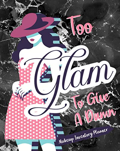 Too Glam To Give A Dam: Makeup Inventory Planner Help Your Self Out And Keep Track Of Them All