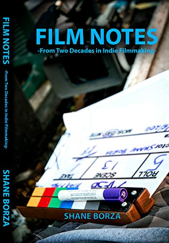 FILM NOTES: From two decades of Indie Filmmaking (FILM NOTES: Indie Filmmaking: from idea to screened Book 1) (English Edition)