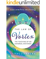 Easy spiritual practices 2 The law of vortexThe teaching of an universal existence (English Edition)