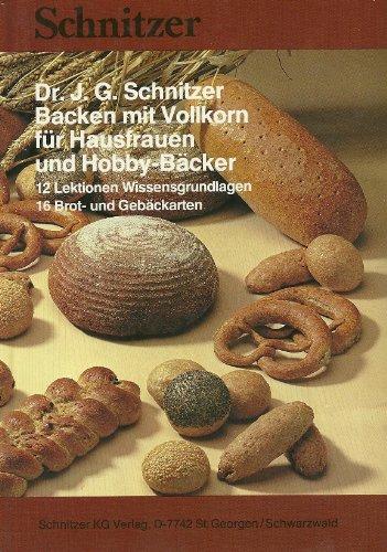 Backen mit Vollkorn für Hausfrauen und Hobby-Bäcker: 12 Lektionen Wissensgrundlagen. 16 Brot- u. Gebäckarten