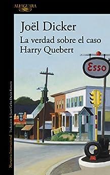 La verdad sobre el caso Harry Quebert (Spanish Edition) por [Joël Dicker, Juan Carlos Durán Romero]