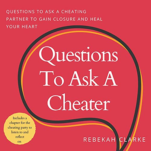 Listen Questions to Ask a Cheater: Questions to Ask a Cheating Spouse to Gain Closure and Heal Your Heart audio book