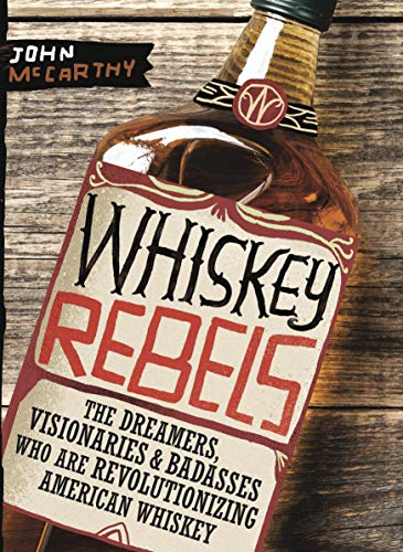 Whiskey Rebels: The Dreamers, Visionaries & Badasses Who Are Revolutionizing American Whiskey (English Edition)
