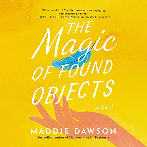 The Magic of Found Objects Audiobook By Maddie Dawson cover art