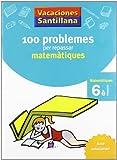 Vacaciónes Santillana 100 Problemas Per Repassar Matematiques Matematiques 6 PriMaría Catalan Grup Promotor - 9788479182328