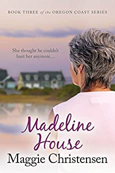 Madeline House (The Oregon Coast Series Book 3) by [Maggie Christensen]
