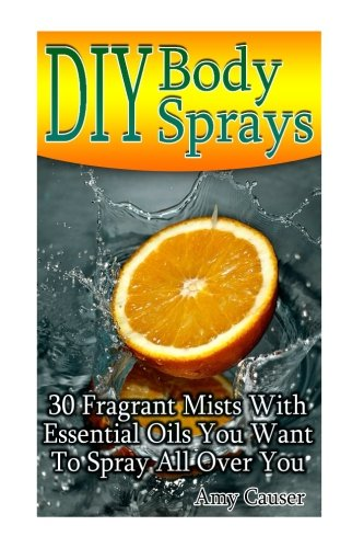 DIY Body Sprays: 30 Fragrant Mists With Essential Oils You Want To Spray All Over You
