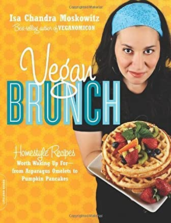 Vegan Brunch: Homestyle Recipes Worth Waking Up For--From Asparagus Omelets to Pumpkin Pancakes by Isa Chandra Moskowitz (2009-05-26)