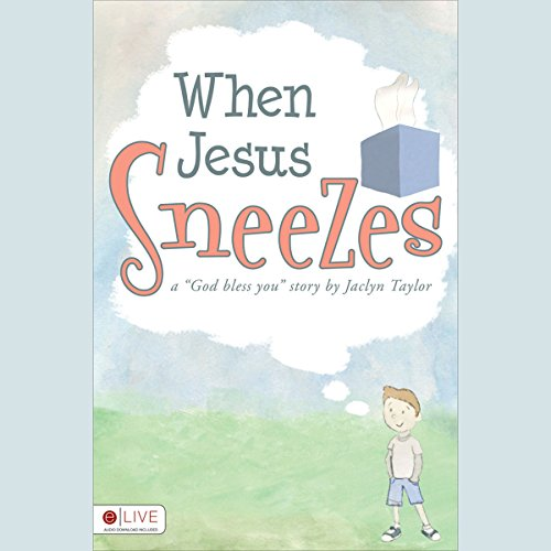 When Jesus Sneezes                   By:                                                                                                                                 Jaclyn Taylor                               Narrated by:                                                                                                                                 Sean Kilgore                      Length: 2 mins     Not rated yet     Overall 0.0