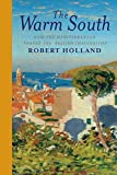 The Warm South: How the Mediterranean Shaped the British Imagination - Robert Holland