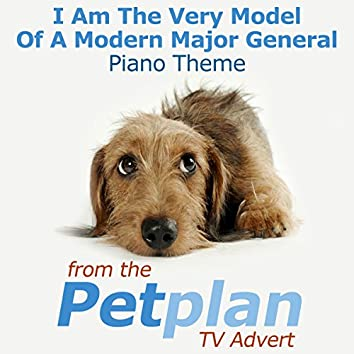 I Am The Very Model Of A Modern Major General Piano Theme (From the PetPlan TV Advert)