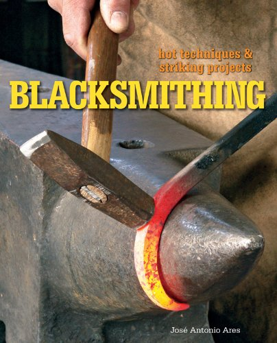 Blacksmithing: Hot Techniques & Striking Projects
