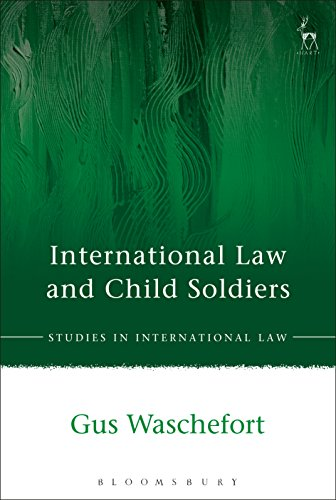 International Law and Child Soldiers (Studies in International Law Book 53) (English Edition)