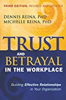 Trust and Betrayal in the Workplace: Building Effective Relationships in Your Organization