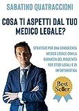 Cosa ti aspetti dal tuo medico legale?: Strategie per una consulenza medico legale con la garanzia del risultato per studi legali e di infortunistica.