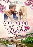 Anti-Aging für die Liebe: Kleinstadt-Liebesroman (Willkommen in Engeltal 2)