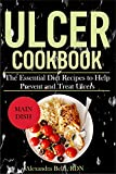 ULCER COOKBOOK: The Essential Diet Recipes to Help Prevent and Treat Ulcers