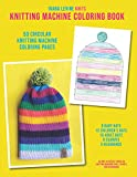 Knitting Machine Coloring Book!: A Coloring Book to Design and Visualize Hats, Scarves, and Headbands on 40 and 48 Needle Circular Knitting Machines