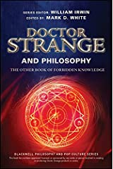 Doctor Strange and Philosophy: The Other Book of Forbidden Knowledge (The Blackwell Philosophy and Pop Culture Series) Kindle Edition
