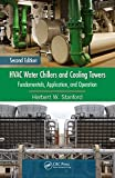 HVAC Water Chillers and Cooling Towers: Fundamentals, Application, and Operation, Second Edition (Mechanical Engineering Book 220)
