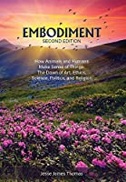 Embodiment: How Animals and Humans Make Sense of Things: The Dawn of Art, Ethics, Science, Politics, and Religion