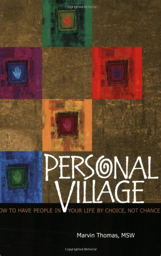 Personal Village, How to Have People in Your Life by Choice, Not Chance