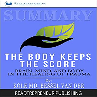 Summary: The Body Keeps the Score: Brain, Mind, and Body in the Healing of Trauma                   By:                                                                                                                                 Readtrepreneur Publishing                               Narrated by:                                                                                                                                 Julie Fulcher-Davis                      Length: 1 hr and 40 mins     2 ratings     Overall 3.5