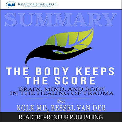 Summary: The Body Keeps the Score: Brain, Mind, and Body in the Healing of Trauma audiobook cover art