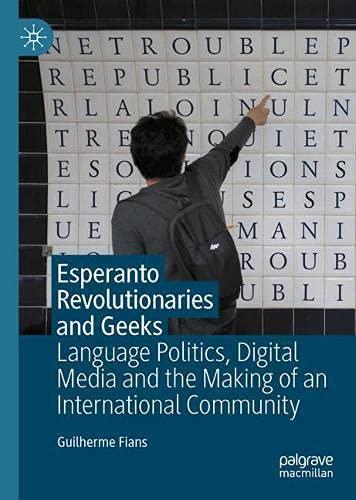 Esperanto Revolutionaries and Geeks: Language Politics, Digital Media and the Making of an International Community