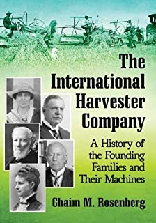 The International Harvester Company: A History of the Founding Families and Their Machines