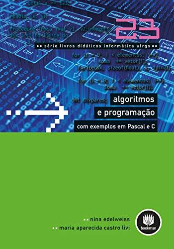Algoritmos e Programação com Exemplos em Pascal e C: Volume 23