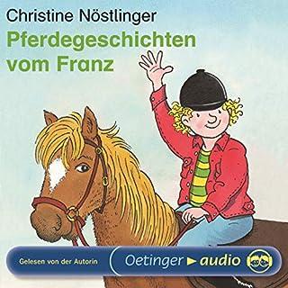 Pferdegeschichten vom Franz                   Autor:                                                                                                                                 Christine Nöstlinger                               Sprecher:                                                                                                                                 Christine Nöstlinger                      Spieldauer: 48 Min.     1 Bewertung     Gesamt 5,0
