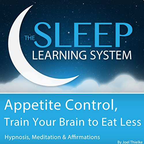 Appetite Control, Train Your Brain to Eat Less with Hypnosis, Meditation, and Affirmations audiobook cover art