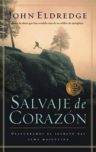 Salvaje de Corazon: Descubramos El Secreto del Alma Masculina = Wild at Heart