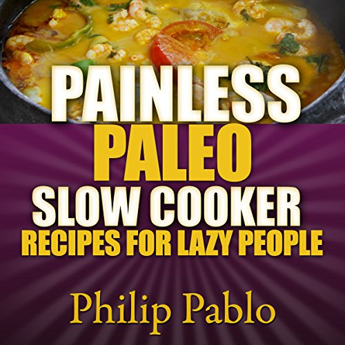 Painless Paleo Slow Cooker Recipes for Lazy People audiobook cover art