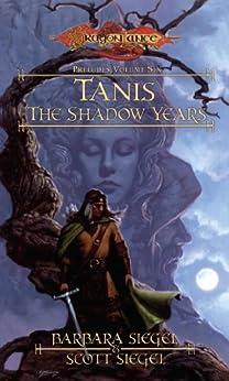 Tanis the Shadow Years (Preludes Book 6) by [Barbara Siegel, Scott Siegel]