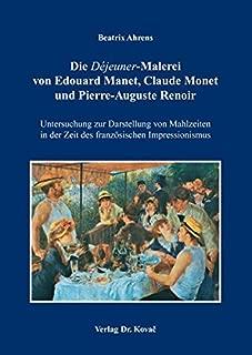 """Die """"Déjeuner""""-Malerei von Edouard Manet, Claude Monet und Pierre-Auguste Renoir. Untersuchung zur Darstellung von Mahlzeiten in der Zeit des französischen Impressionismus"""