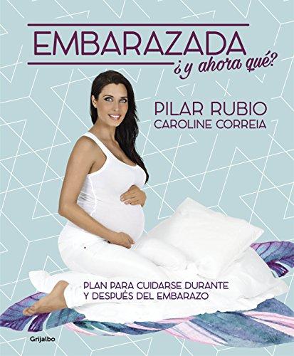 Embarazada, ¿y ahora qué?: Plan para cuidarse durante y después del...