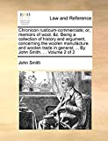 Chronicon Rusticum-Commerciale; Or, Memoirs of Wool, &C. Being a Collection of History and Argument, Concerning the Woolen Manufacture and Woolen Trade in General; ... by John Smith, ... Volume 2 of 2