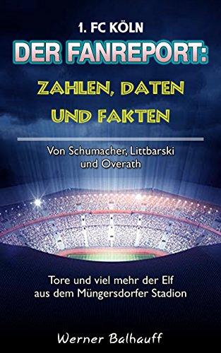 Die Geißböcke – Zahlen, Daten und Fakten des 1. FC Köln: Von Schumacher, Littbarski und Overath – Tore und viel mehr der Elf aus dem Müngersdorfer Stadion