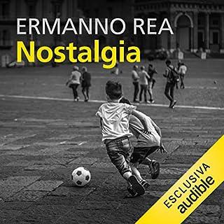 Nostalgia                   Di:                                                                                                                                 Ermanno Rea                               Letto da:                                                                                                                                 Alberto Onofrietti                      Durata:  9 ore e 40 min     10 recensioni     Totali 4,6