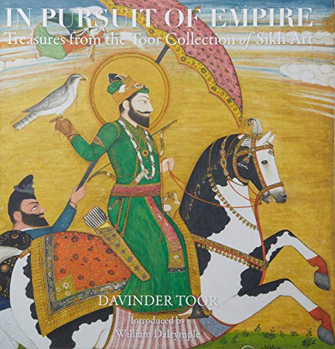 In Pursuit of Empire: Treasures from the Toor Collection of Sikh Art