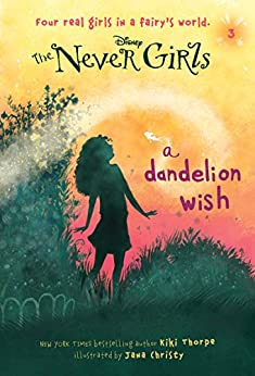 Never Girls #3: A Dandelion Wish (Disney: The Never Girls) by [Kiki Thorpe, Jana Christy]