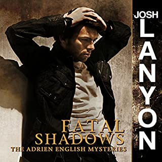 Fatal Shadows     The Adrien English Mysteries              By:                                                                                                                                 Josh Lanyon                               Narrated by:                                                                                                                                 Chris Patton                      Length: 5 hrs and 24 mins     14 ratings     Overall 4.5