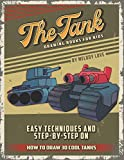 The Tank Drawing Books for Kids: Easy Techniques and Step-by-Step on How to Draw 30 Cool Tanks