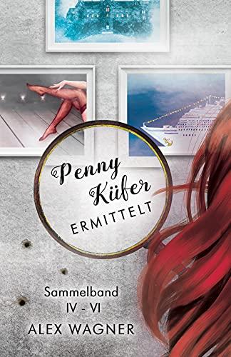 PENNY KÜFER ERMITTELT: Sammelband IV - VI